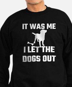 It Was Me I Let The Dogs Out Sweatshirt (dark)
