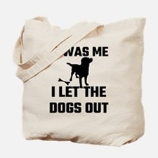 It Was Me I Let The Dogs Out Tote Bag