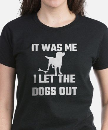 It Was Me I Let The Dogs Out Women's Dark T-Shirt