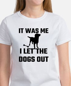 It Was Me I Let The Dogs Out Women's T-Shirt