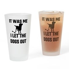 It Was Me I Let The Dogs Out Drinking Glass