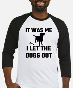 It Was Me I Let The Dogs Out Baseball Jersey