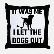 It Was Me I Let The Dogs Out Throw Pillow