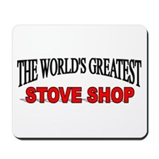 """""""The World's Greatest Stove Shop"""" Mousepad"""
