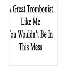 If You Had Married A Great Trombonist Like Me You  Poster