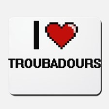 I love Troubadours digital design Mousepad