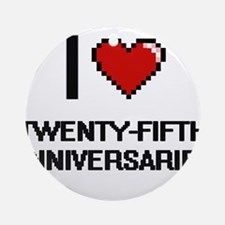 I love Twenty-Fifth Anniversaries d Round Ornament