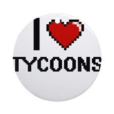 I love Tycoons digital design Round Ornament