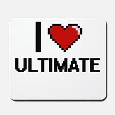 I love Ultimate digital design Mousepad