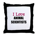 I Love ANIMAL SCIENTISTS Throw Pillow