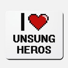 I love Unsung Heros digital design Mousepad