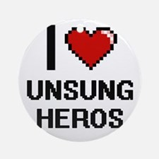 I love Unsung Heros digital design Round Ornament