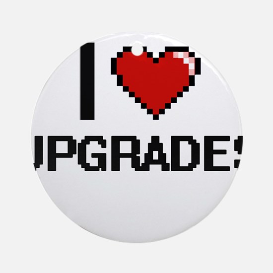 I love Upgrades digital design Round Ornament
