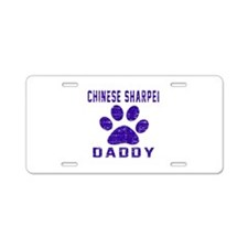 Chinese Sharpei Daddy Desig Aluminum License Plate