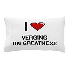 I love Verging On Greatness digital de Pillow Case
