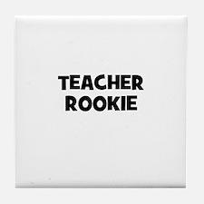Teacher Rookie Tile Coaster