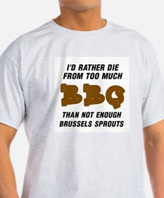 BAR-B-Q.  I'D RATHER DIE FROM TOO MU T-Shirt