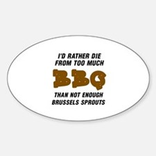 BAR-B-Q.  I'D RATHER DIE FROM TOO M Decal