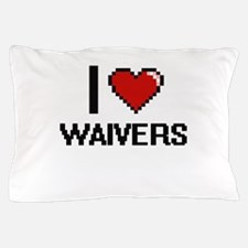 I love Waivers digital design Pillow Case