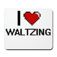 I love Waltzing digital design Mousepad