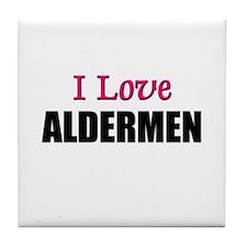 I Love ALDERMEN Tile Coaster