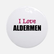 I Love ALDERMEN Ornament (Round)