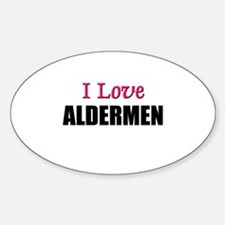 I Love ALDERMEN Oval Decal