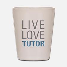 Live Love Tutor Shot Glass