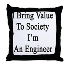I Bring Value To Society I'm An Engin Throw Pillow