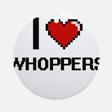 I love Whoppers digital design Round Ornament