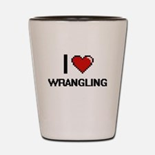 I love Wrangling digital design Shot Glass