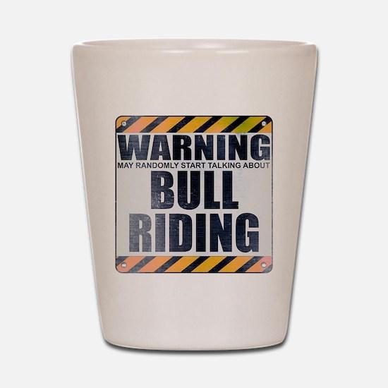 Warning: Bull Riding Shot Glass