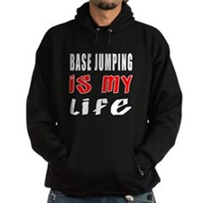 Base Jumping Is My Life Hoodie