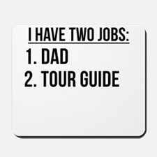Two Jobs Dad And Tour Guide Mousepad