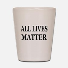 ALL LIVES MATTER Shot Glass