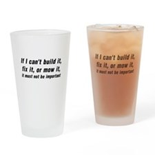 IF I CAN'T BUILD, FIX, OR MOW IT, I Drinking Glass