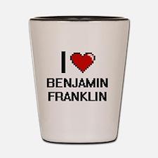 I love Benjamin Franklin digital design Shot Glass