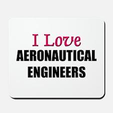 I Love AERONAUTICAL ENGINEERS Mousepad