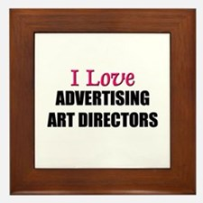 I Love ADVERTISING ART DIRECTORS Framed Tile