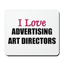 I Love ADVERTISING ART DIRECTORS Mousepad