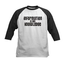 Information is not Knowledge Tee