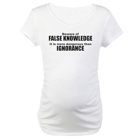 Beware False Knowledge Maternity T-Shirt