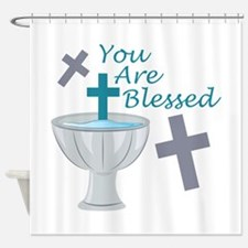 You Are Blessed Shower Curtain