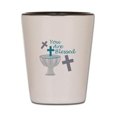 You Are Blessed Shot Glass