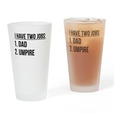 Two Jobs Dad And Umpire Drinking Glass