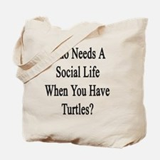 Who Needs A Social Life When You Have Tur Tote Bag