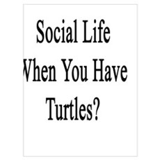 Who Needs A Social Life When You Have Turtles? Poster