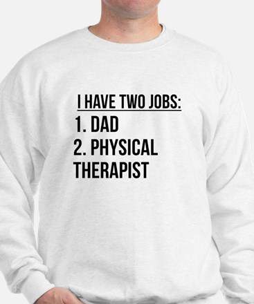 Two Jobs Dad And Physical Therapist Sweatshirt