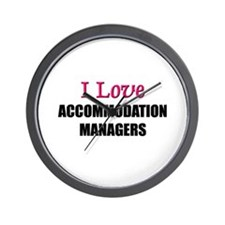 I Love ACCOMMODATION MANAGERS Wall Clock