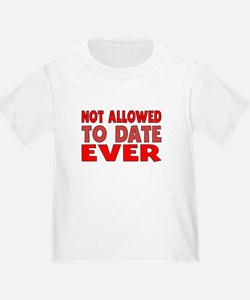 Not Allowed To Date Ever T-Shirt